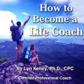 How to Become a Life Coach | [Lyn Kelley]