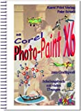 Corel Photo-Paint X6 - digitale Bildbearbeitung: Schulungsbuch mit vielen Übungen - komplett farbig gedruckt!