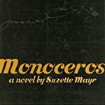 Monoceros: A Novel | Suzette Mayr