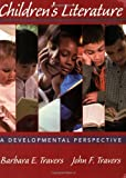 Childrens Literature A Developmental Perspective by Travers, Barbara E., Travers, John F. [Wiley,2008] [Paperback]