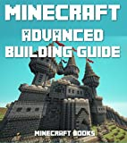 Minecraft: ADVANCED Building Guide: Learn to Create AMAZING Expert Level Designs