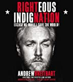 By Andrew Breitbart Righteous Indignation: Excuse Me While I Save the World (Unabridged) [Audio CD]
