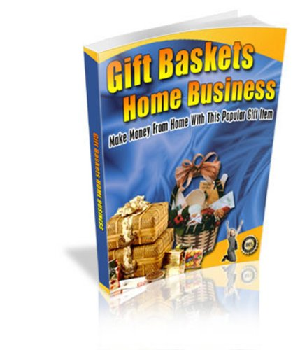 Gift Baskets Home Biz: Discover How To Make Money From Home With This Popular Gift Item!  AAA+++