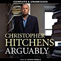 Arguably (       UNABRIDGED) by Christopher Hitchens Narrated by Simon Prebble
