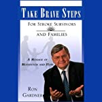 Take Brave Steps For Stroke Survivors and Families: A Message of Motivation and Hope | Ron Gardner