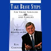 Take Brave Steps For Stroke Survivors and Families: A Message of Motivation and Hope | [Ron Gardner]