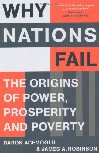 Why Nations Fail: The Origins of Power, Prosperity and Poverty - Daron Acemoglu