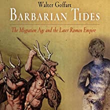 Barbarian Tides: The Migration Age and the Later Roman Empire: The Middle Ages Series Audiobook by Walter Goffart Narrated by Bruce Bluett