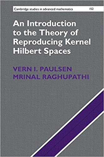 An Introduction to the Theory of Reproducing Kernel Hilbert Spaces (Cambridge Studies in Advanced Mathematics)