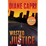 Wasted Justice: Judge Willa Carson Thriller (The Hunt For Justice Series Book 4) ~ Diane Capri
