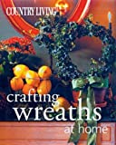 img - for Country Living Crafting Wreaths at Home by Arlene Hamilton Stewart (2003-08-01) book / textbook / text book