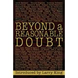 BEYOND A REASONABLE DOUBT: Letters and Essays from the Famous and Infamous on the True Legal Definition of Guilt...