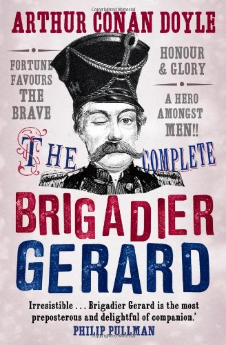 The Complete Brigadier Gerard Stories: The Adventures of Brigadier Gerard : The Exploits of Brigadier Gerard (Canongate Classics)