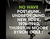 img - for No Wave: Post-Punk. Underground. New York. 1976-1980. book / textbook / text book
