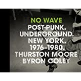 No Wave: Post-Punk. Underground. New York 1976-1980.by Thurston Moore