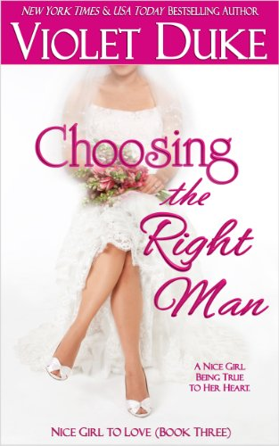 Choosing the Right Man (Nice Girl to Love, Book Three) by Violet Duke
