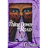 The Thing Down the Road ~ T.L. Smith