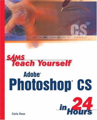 Sams Teach Yourself Adobe Photoshop CS in 24 Hours
