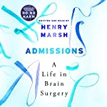 Admissions: A Life in Brain Surgery | Henry Marsh