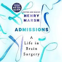 Admissions: A Life in Brain Surgery Hörbuch von Henry Marsh Gesprochen von: Henry Marsh