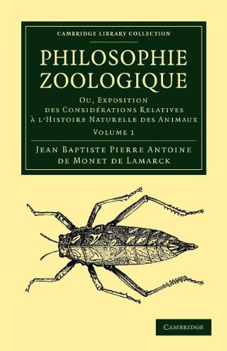 : Philosophie zoologique Ou exposition; des considerations relative à l ' histoire naturelle des animaux (Cambridge Library Collection - Darwin, Evolution and Genetics)