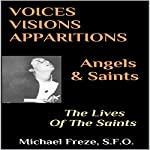Voices, Visions, Apparitions - Angels & Saints: The Lives of the Saints | Michael Freze