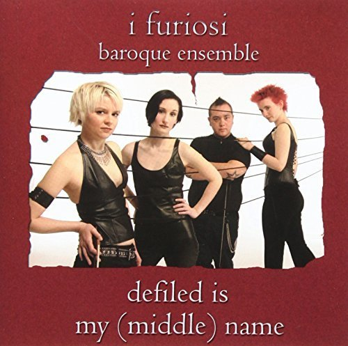 Defiled Is My Middle Name by I Furiosi Baroque Ensemble (2012-09-07)