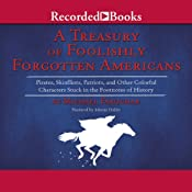 The Treasury of Foolishly Forgotten Americans: Colorful Characters Stuck in the Footnotes of History | [Michael Farquhar]