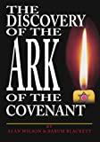The Discovery of the Ark of the Covenant: Based on the Works Of Baram Blackett and Alan Wilson, from Their Thirty Years of Researches into Authentic British History
