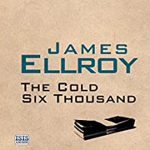 The Cold Six Thousand (       UNABRIDGED) by James Ellroy Narrated by Jeff Harding