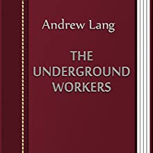 The Underground Workers (       UNABRIDGED) by Andrew Lang Narrated by Sergey Burdukov