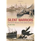Silent Warriors: Wales and the West v. 3: Submarine Wrecks of the United Kingdomby Ron Young