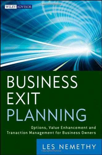 Business Exit Planning: Options, Value Enhancement, and Transaction Management for Business Owners (Wiley Finance)