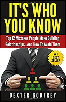 It's Who You Know: Top 12 Mistakes People Make Building Relationships...And How To Avoid Them