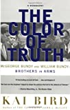 The Color of Truth: McGeorge Bundy and William Bundy: Brothers in Arms (0684856441) by Bird, Kai