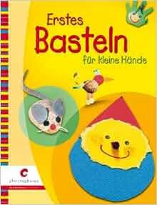 Erstes Basteln für kleine Hände: Manuela Forscht, Antje Graß