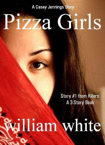 Pizza Girls, A Casey Jennings Story / Story #1 (novella length) from Killers: A 3 Story Book