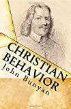 img - for Christian Behavior: A Modern English Edition of Bunyan's Treatise on Practical Christianity book / textbook / text book
