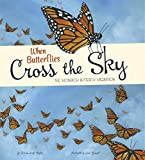 When Butterflies Cross the Sky: The Monarch Butterfly Migration (Extraordinary Migrations)