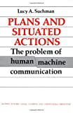 Plans and Situated Actions: The Problem of Human-Machine Communication (Learning in Doing: Social, Cognitive and Computational Perspectives) (0521337399) by Lucy A. Suchman