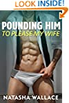 Pounding Him to Please my Wife: First...