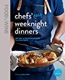 Food & Wine: Chefs Easy Weeknight Dinners: 100 Fast & Delicious Recipes from Star Chefs