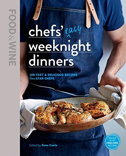 Food & Wine: Chefs' Easy Weeknight Dinners: 100 Fast & Delicious Recipes from Star Chefs
