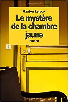 Le mystere de la chambre jaune gaston leroux - Le mistere de la chambre jaune ...