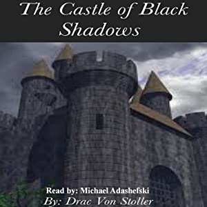 The Castle of Black Shadows | [Drac Von Stoller]