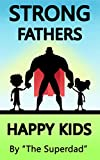 Strong Fathers: Happy Kids (good parenting, good fathers, strong fatherhood, fatherhood, parenting skills, good parents, good dads)