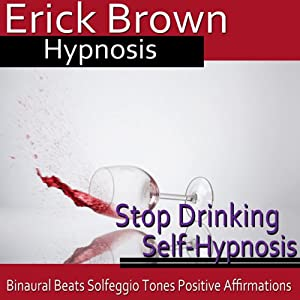 Stop Drinking Self-Hypnosis: Overcome Alocholism & No More Alcohol, Guided Meditation, Self Hypnosis, Binaural Beats | [Erick Brown Hypnosis]
