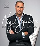 Nigel Barker's Beauty Equation: Revealing a Better and More Beautiful You