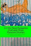 OJ the Head Kangaroo Chef and Other Random Stories (Random Stories Series)
