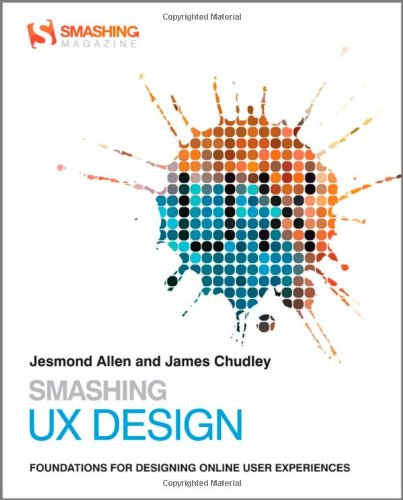 Smashing UX Design: Foundations for Designing Online User Experiences (Smashing Magazine Book Series